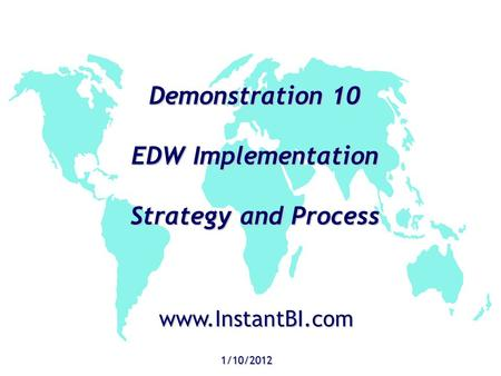 Demonstration 10 EDW Implementation Strategy and Process 1/10/2012 www.InstantBI.com.