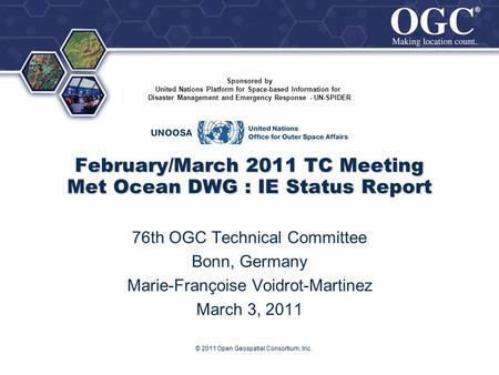 ® ® © 2011 Open Geospatial Consortium, Inc. February/March 2011 TC Meeting Met Ocean DWG : IE Status Report 76th OGC Technical Committee Bonn, Germany.