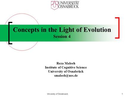 Concepts in the Light of Evolution Session 4 Reza Maleeh Institute of Cognitive Science University of Osnabrück University of Osnabrueck1.
