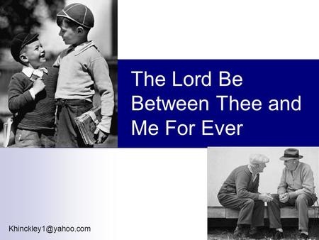 The Lord Be Between Thee and Me For Ever