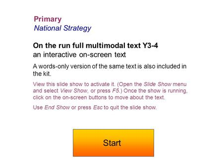 Primary National Strategy On the run full multimodal text Y3-4 an interactive on-screen text A words-only version of the same text is also included in.