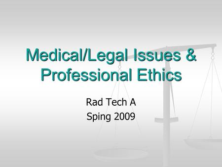 Medical/Legal Issues & Professional Ethics Rad Tech A Sping 2009.