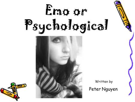 Emo or Psychological Written by Peter Nguyen.