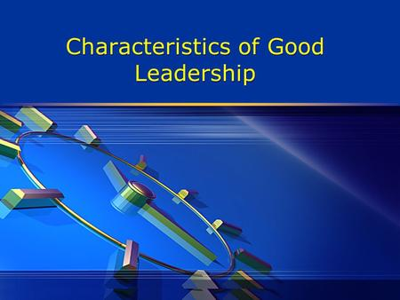 Characteristics of Good Leadership. What influences leadership effectiveness?  Nature  Nurture  Situational factor.
