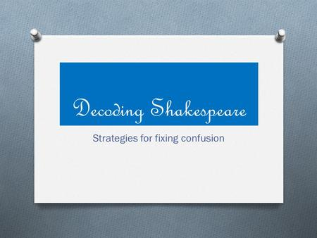 Decoding Shakespeare Strategies for fixing confusion.