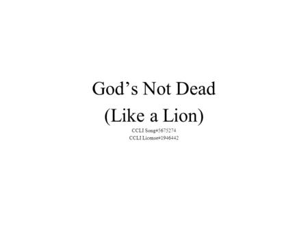 God's Not Dead (Like a Lion) CCLI Song#5675274 CCLI License#1946442.