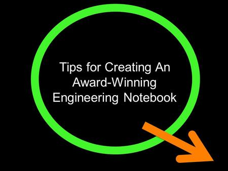 Tips for Creating An Award-Winning Engineering Notebook.