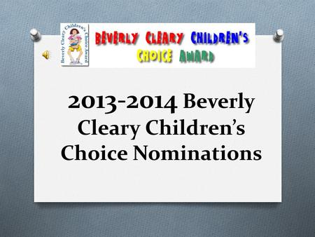 2013-2014 Beverly Cleary Children's Choice Nominations.