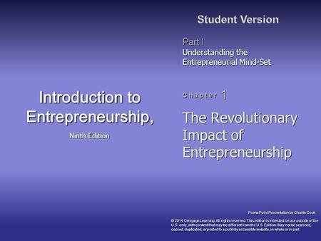 PowerPoint Presentation by Charlie Cook Part I Understanding the Entrepreneurial Mind-Set C h a p t e r 1 Introduction to Entrepreneurship, Ninth Edition.