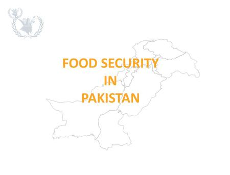 FOOD SECURITY IN PAKISTAN. What is Food Security? sufficient, Food security exists when all people,at all times, have physical and economic access to.