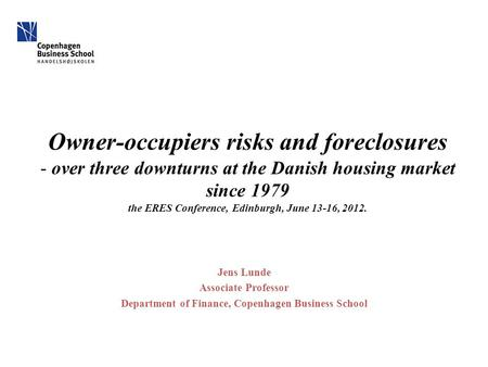 Owner-occupiers risks and foreclosures - over three downturns at the Danish housing market since 1979 the ERES Conference, Edinburgh, June 13-16, 2012.