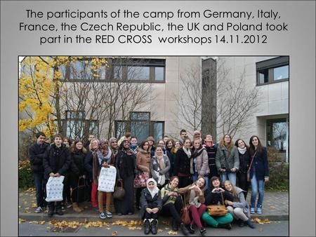 The participants of the camp from Germany, Italy, France, the Czech Republic, the UK and Poland took part in the RED CROSS workshops 14.11.2012.