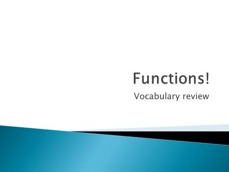 Vocabulary review.  What is a Function?  A function relates an input to an output.  It is like a machine that has an input and an output.  And the.