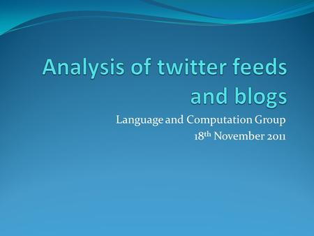 Language and Computation Group 18 th November 2011.