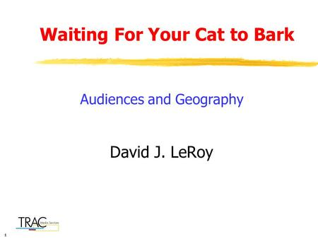 111 Waiting For Your Cat to Bark David J. LeRoy Audiences and Geography.