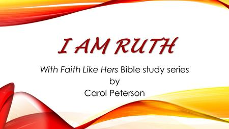 I AM RUTH With Faith Like Hers Bible study series by Carol Peterson.