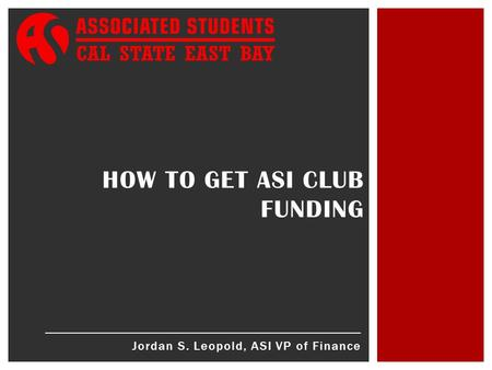 Jordan S. Leopold, ASI VP of Finance HOW TO GET ASI CLUB FUNDING.