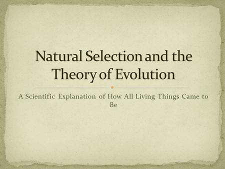 A Scientific Explanation of How All Living Things Came to Be.