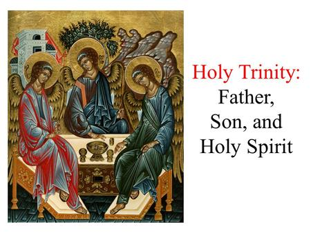 "Holy Trinity: Father, Son, and Holy Spirit. What is the essence of God? Essence: what makes a ""thing"" what it is. So, what is the essence of God? LOVE."
