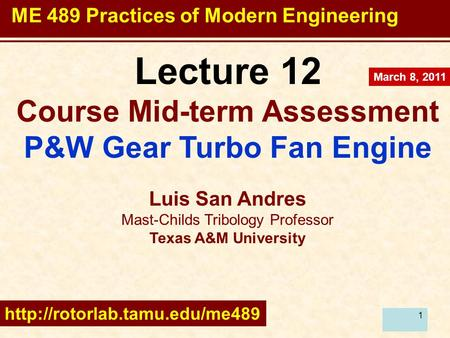 1 Lecture 12 Course Mid-term Assessment P&W Gear Turbo Fan Engine Luis San Andres Mast-Childs Tribology Professor Texas A&M University