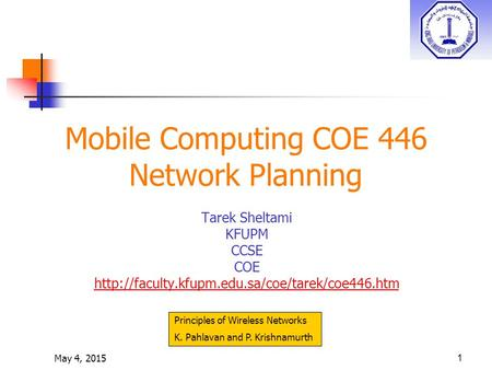 May 4, 20151 Mobile Computing COE 446 Network Planning Tarek Sheltami KFUPM CCSE COE  Principles of Wireless.