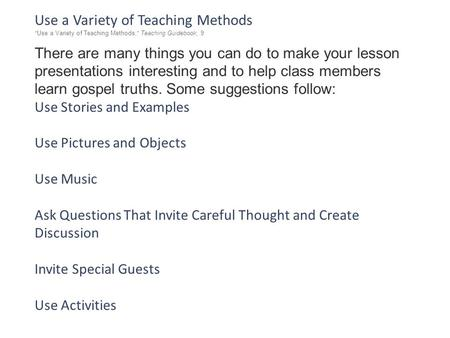"Use a Variety of Teaching Methods "" Use a Variety of Teaching Methods, "" Teaching Guidebook, 9 There are many things you can do to make your lesson presentations."