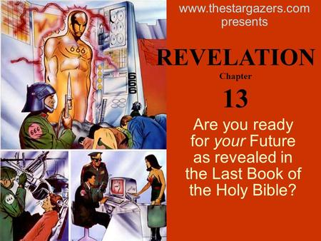 Are you ready for your Future as revealed in the Last Book of the Holy Bible? www.thestargazers.com presents REVELATION Chapter 13.