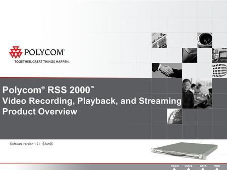 Polycom ® RSS 2000 ™ Video Recording, Playback, and Streaming Product Overview Software version 1.0 / 13Jun06.
