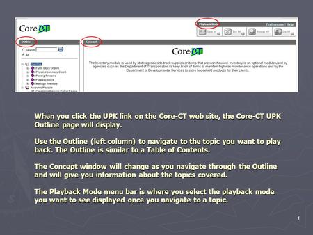 1 When you click the UPK link on the Core-CT web site, the Core-CT UPK Outline page will display. Use the Outline (left column) to navigate to the topic.