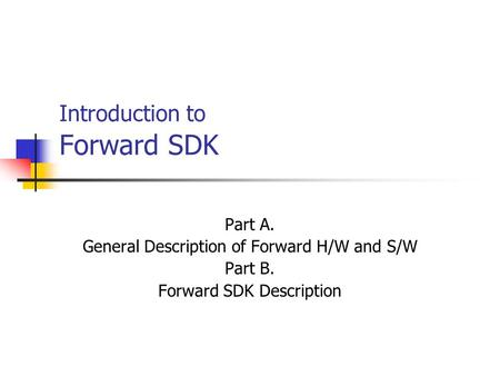 Introduction to Forward SDK Part A. General Description of Forward H/W and S/W Part B. Forward SDK Description.