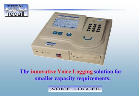 The innovative Voice Logging solution for smaller capacity requirements.