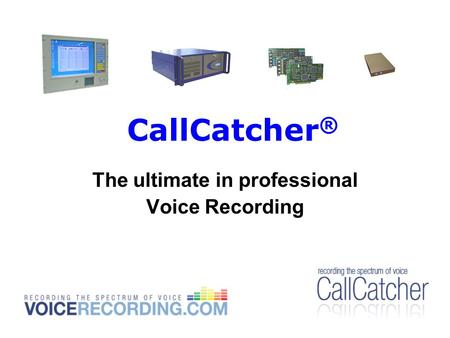 CallCatcher ® The ultimate in professional Voice Recording.