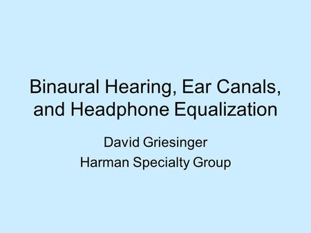 Binaural Hearing, Ear Canals, and Headphone Equalization
