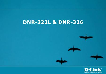 DNR-322L & DNR-326. Agenda: How to Access DNR-322L using mydlink account How to Access the Web Interface of DNR-322L_DNR-326 via NVR Search Utility How.
