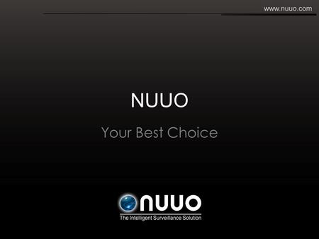 NUUO Your Best Choice. Agenda About NUUO NUUO Product Overview Market Position Selling Point Product Demo.