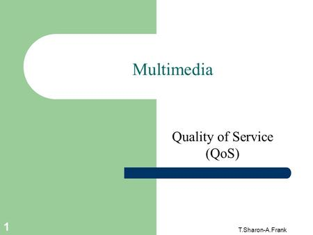 T.Sharon-A.Frank 1 Multimedia Quality of Service (QoS)