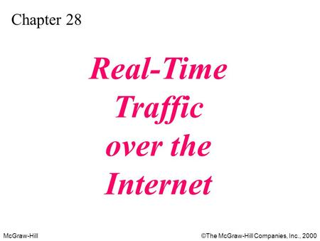 McGraw-Hill©The McGraw-Hill Companies, Inc., 2000 Chapter 28 Real-Time Traffic over the Internet.