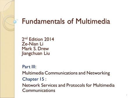 Fundamentals of Multimedia Part III: Multimedia Communications and Networking Chapter 15 : Network Services and Protocols for Multimedia Communications.