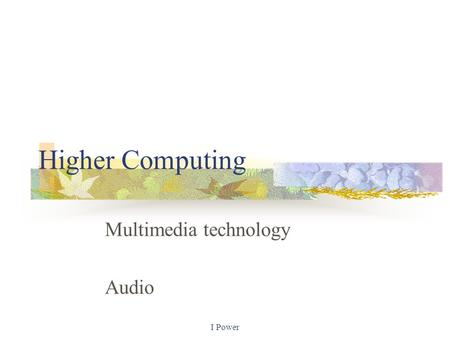 I Power Higher Computing Multimedia technology Audio.