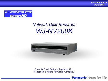 Network Disk Recorder WJ-NV200K Security & AV Systems Business Unit Panasonic System Networks Company.