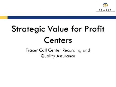 Tracer Call Center Recording and Quality Assurance.