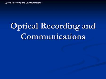 Optical Recording and Communications 1 Optical Recording and Communications.