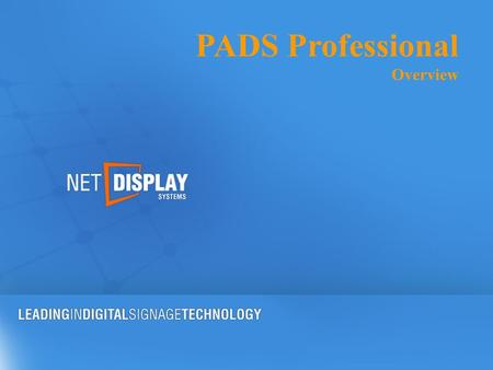 PADS Professional Overview. PADS Professional A bundle of easy-to-use software applications for professional digital signage in any environment. This.