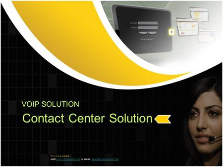 VOIP SOLUTION Contact Center Solution For more details, visit  or