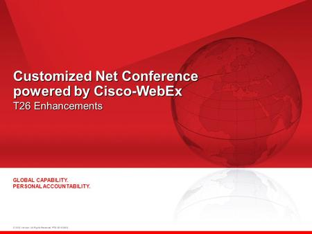 © 2008 Verizon. All Rights Reserved. PTE13015 06/08 GLOBAL CAPABILITY. PERSONAL ACCOUNTABILITY. Customized Net Conference powered by Cisco-WebEx T26 Enhancements.