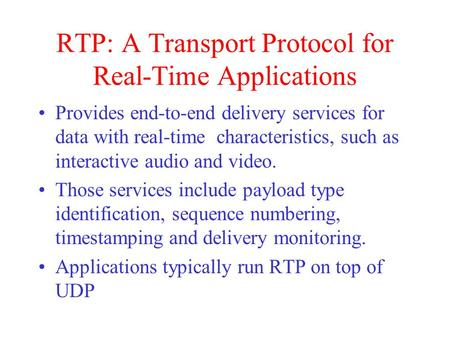 RTP: A Transport Protocol for Real-Time Applications Provides end-to-end delivery services for data with real-time characteristics, such as interactive.