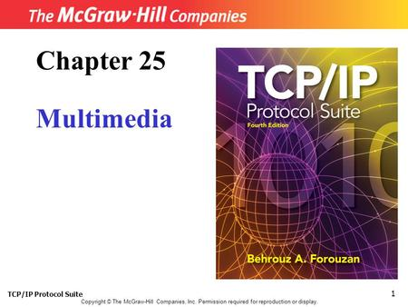 TCP/IP Protocol Suite 1 Copyright © The McGraw-Hill Companies, Inc. Permission required for reproduction or display. Chapter 25 Multimedia.