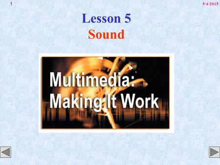 5/4/20151 Lesson 5 Sound. 5/4/20152 Overview Introduction to sound. Multimedia system sound. Digital audio. MIDI audio. Audio file formats.