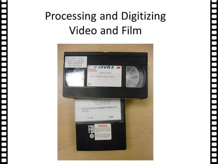 Processing and Digitizing Video and Film. Mark O'English: Film & Video Digitization Sustainable Heritage Network - ATALM Workshop Palm.