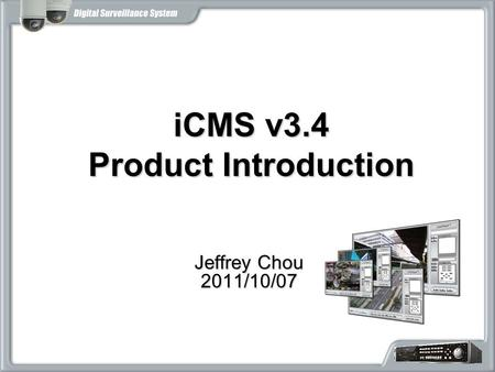 ICMS v3.4 Product Introduction Jeffrey Chou 2011/10/07.